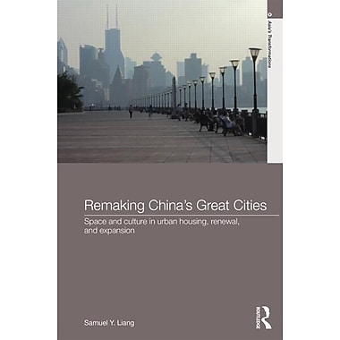 Remaking China's Great Cities: Space and Culture in Urban Housing, Renewal, and Expansion