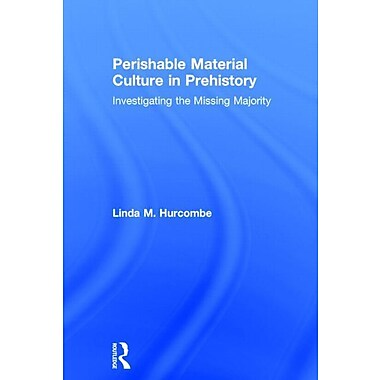 Perishable Material Culture in Prehistory: Investigating the Missing Majority