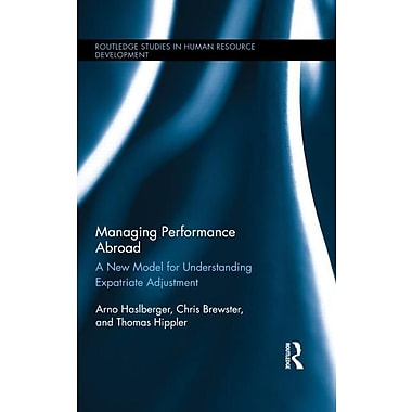 Managing Performance Abroad: A New Model for Understanding Expatriate Adjustment