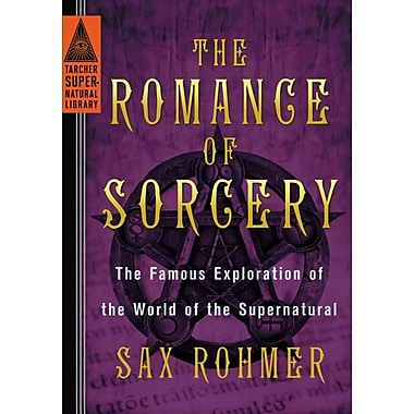 The Romance of Sorcery: The Famous Exploration of the World of the Supernatural