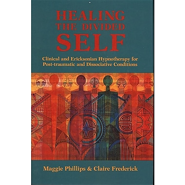 Healing the Divided Self: Clinical and Ericksonian Hypnotherapy for Dissociative Conditions