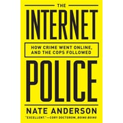 The Internet Police: How Crime Went Online--And the Cops Followed