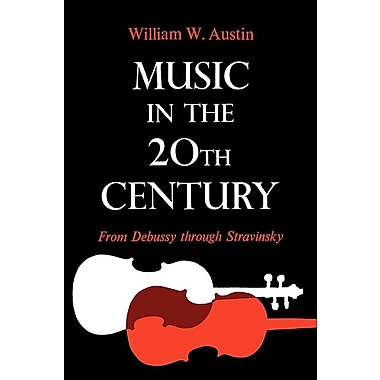 Music in the 20th Century: From Debussy Through Stravinsky