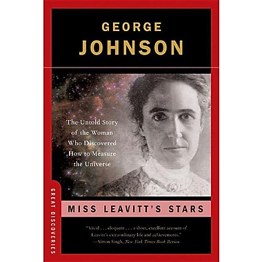 Miss Leavitt's Stars: The Untold Story of the Forgotten Woman Who Discovered How to Meaure the Universe