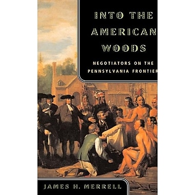 Into the American Woods: Negotiators on the Pennsylvania Frontier
