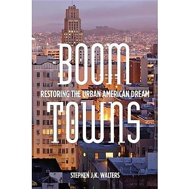 Boom Towns: Restoring the Urban American Dream