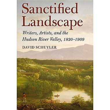 Sanctified Landscape: Writers, Artists, and the Hudson River Valley, 1820 1909