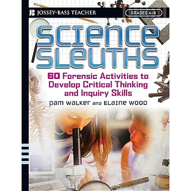 Science Sleuths: 60 Forensic Activities to Develop Critical Thinking and Inquiry Skills, Grades 4-8