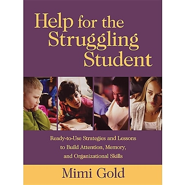 Help for the Struggling Student: Ready-To-Use Strategies and Lessons to Build Attention, Memory, & Organizational Skills