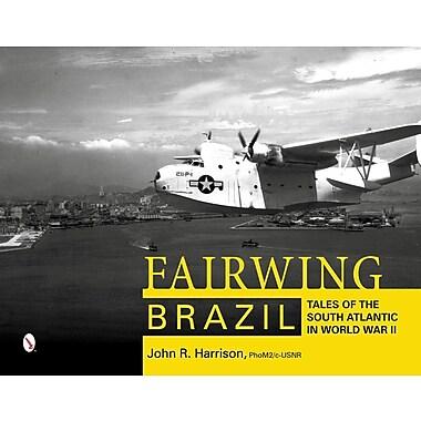 Fairwing--Brazil: Tales of the South Atlantic in World War II