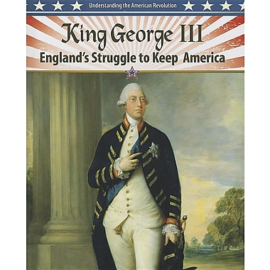 King George III: England's Struggle to Keep America