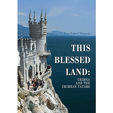 This Blessed Land: Crimea and the Crimean Tatars