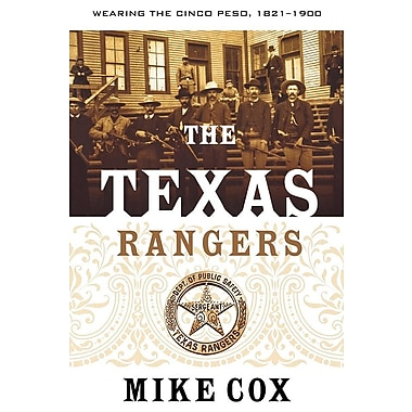 The Texas Rangers: Volume I: Wearing the Cinco Peso, 1821-1900