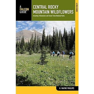 Central Rocky Mountain Wildflowers: Including Yellowstone and Grand Teton National Parks