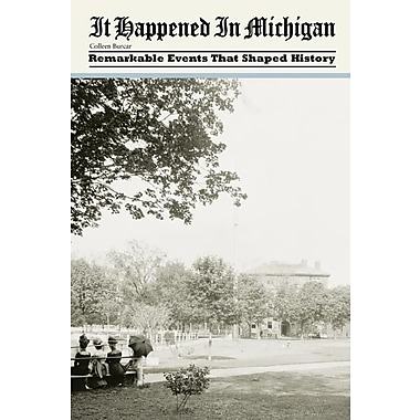 It Happened in Michigan: Remarkable Events That Shaped History