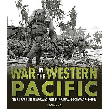 War in the Western Pacific: The U.S. Marines in the Marianas, Peleliu, Iwo Jima, and Okinawa, 1944-1945