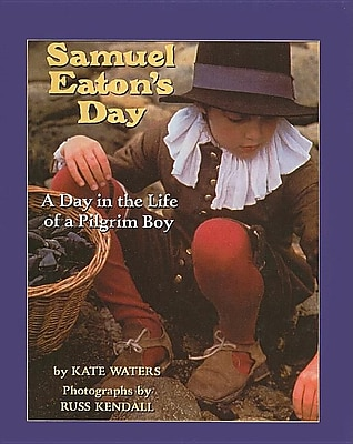 Samuel Eaton's Day: A Day in the Life of a Pilgrim Boy 1327736
