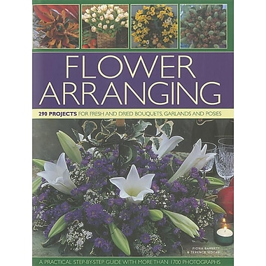 Flower Arranging: 290 Projects for Fresh and Dried Bouquets, Garlands and Posies