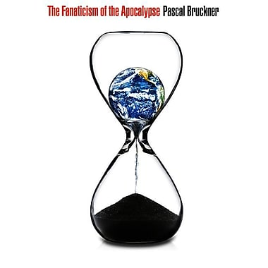 The Fanaticism of the Apocalypse: Save the Earth, Punish Human Beings