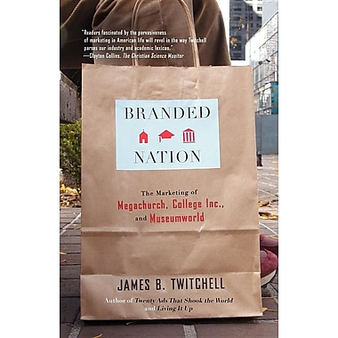 Branded Nation: The Marketing of Megachurch, College, Inc., and Museumworld