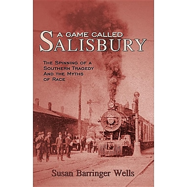 A Game Called Salisbury: The Spinning of a Southern Tragedy and the Myths of Race