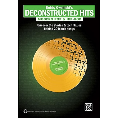 Bobby Owsinski's Deconstructed Hits -- Modern Pop & Hip-Hop: Uncover the Stories & Techniques Behind 20 Iconic Songs