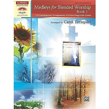 Medleys for Blended Worship, Book 1: 10 Contemporary Arrangements of Praise Songs with Hymns
