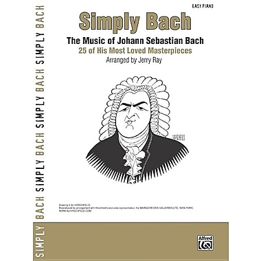 Simply Bach: The Music of Johann Sebastian Bach: 25 of His Most Loved Masterpieces