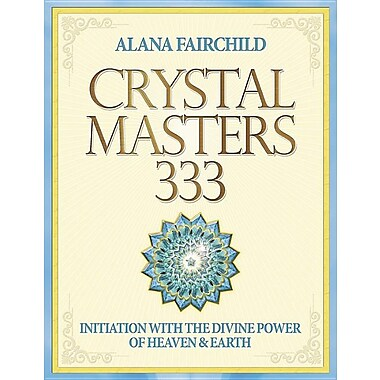 Crystal Masters 333: Initiation with the Divine Power of Heaven & Earth
