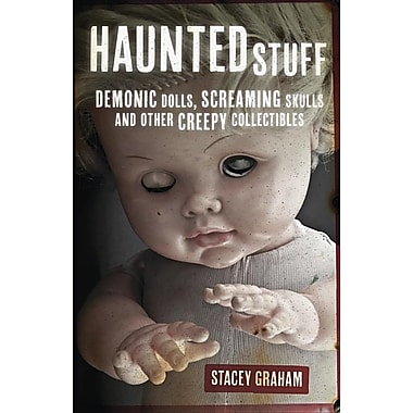 Haunted Stuff: Demonic Dolls, Screaming Skulls & Other Creepy Collectibles