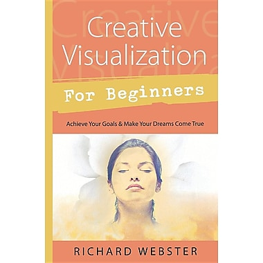 Creative Visualization for Beginners: Achieve Your Goals & Make Your Dreams Come True