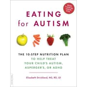 Eating for Autism: The 10-Step Nutrition Plan to Help Treat Your Child's Autism, Asperger's, or ADHD