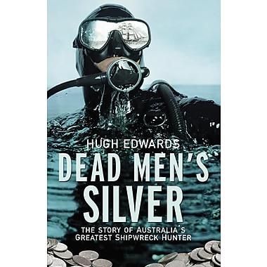 Dead Men's Silver: The Story of Australia's Greatest Shipwreck Hunter