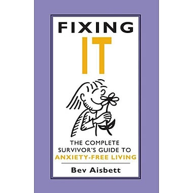 Fixing It: The Complete Survivor's Guide to Anxiety-Free Living