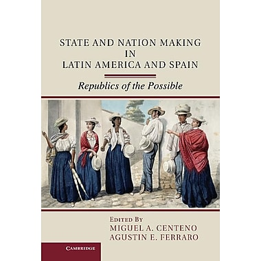 State and Nation Making in Latin America and Spain: Republics of the Possible