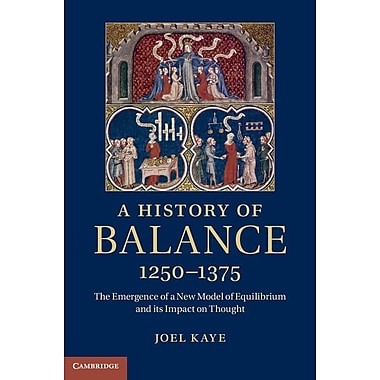 A History of Balance, 1250 1375: The Emergence of a New Model of Equilibrium and Its Impact on Thought