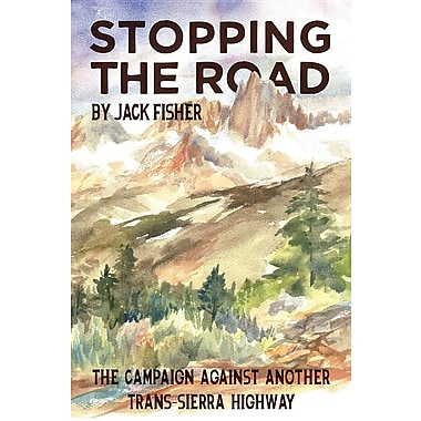 Stopping the Road: The Campaign Against Another Trans-Sierra Highway