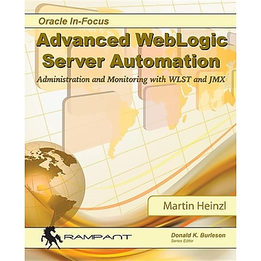 Advanced Weblogic Server Automation: Administration and Monitoring with Wlst and Jmx
