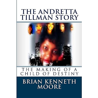 The Making of a Child of Destiny: The Anndretta Tillman Story
