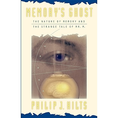 Memory's Ghost: The Nature of Memory and the Strange Tale of Mr. M.