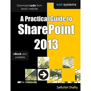A Practical Guide to Sharepoint 2013: No Fluff! Just Practical Exercises to Enhance Your Sharepoint 2013 Learning!
