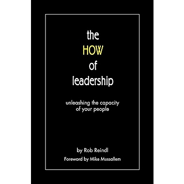The How of Leadership: Unleashing the Capacity of Your People