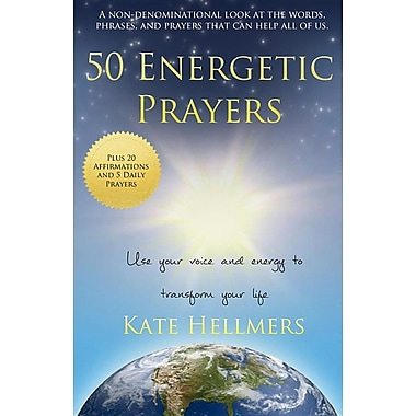 50 Energetic Prayers: Use Your Voice and Energy to Transform Your Life