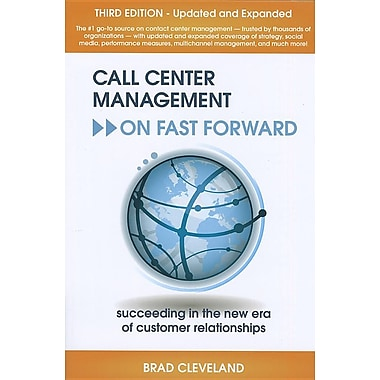 Call Center Management on Fast Forward: Succeeding in the New Era of Custormer Relationship