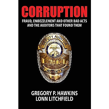 Corruption: Fraud, Embezzlement and Other Bad Acts and the Auditors That Found Them