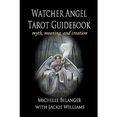 Watcher Angel Tarot Guidebook: Myth, Meaning, and Creation