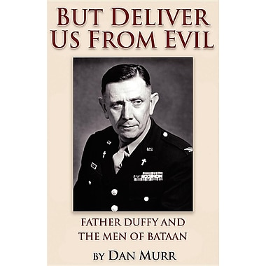 But Deliver Us from Evil, Father Duffy and the Men of Bataan