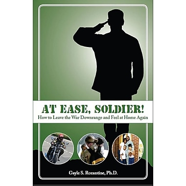 At Ease, Soldier!: How to Leave the War Downrange and Feel at Home Again