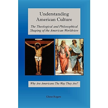 understanding american worldview Understanding american worldview: part i courtesy of j lavelle ingram, phd over time, i have taught many courses on cross-cultural differences, and i always.