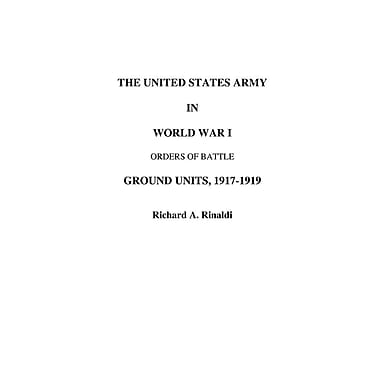 The US Army in World War I - Orders of Battle